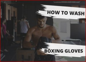 How to Wash Boxing Gloves